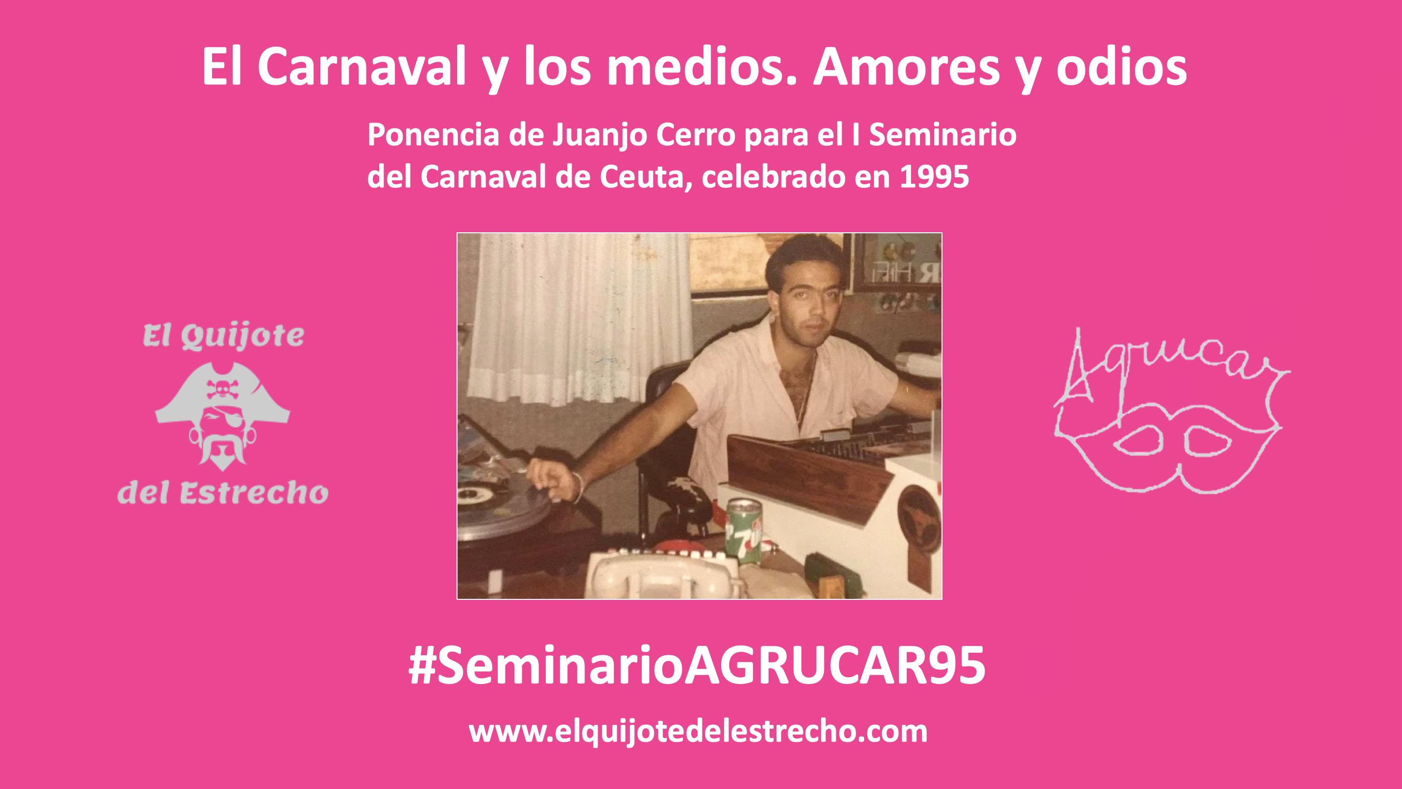 'El Carnaval y los medios. Amores y odios'   Ponencia de Juanjo Cerro para el Seminario del 95
